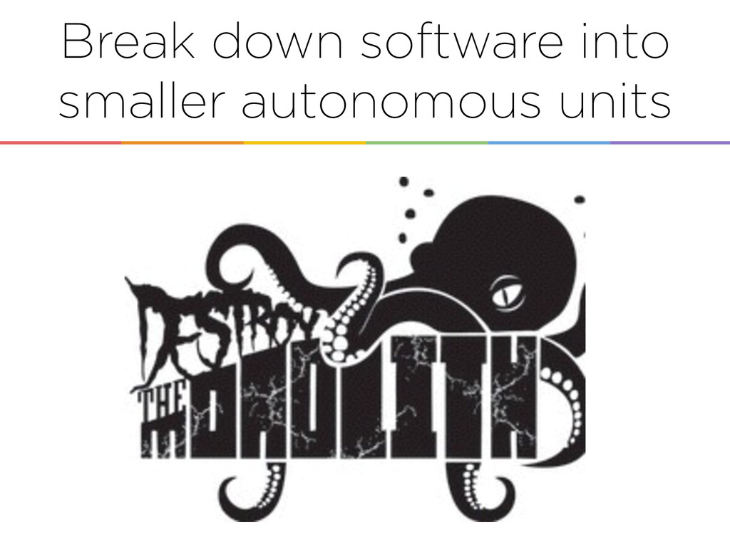 = Break down software into smaller autonomous u...
