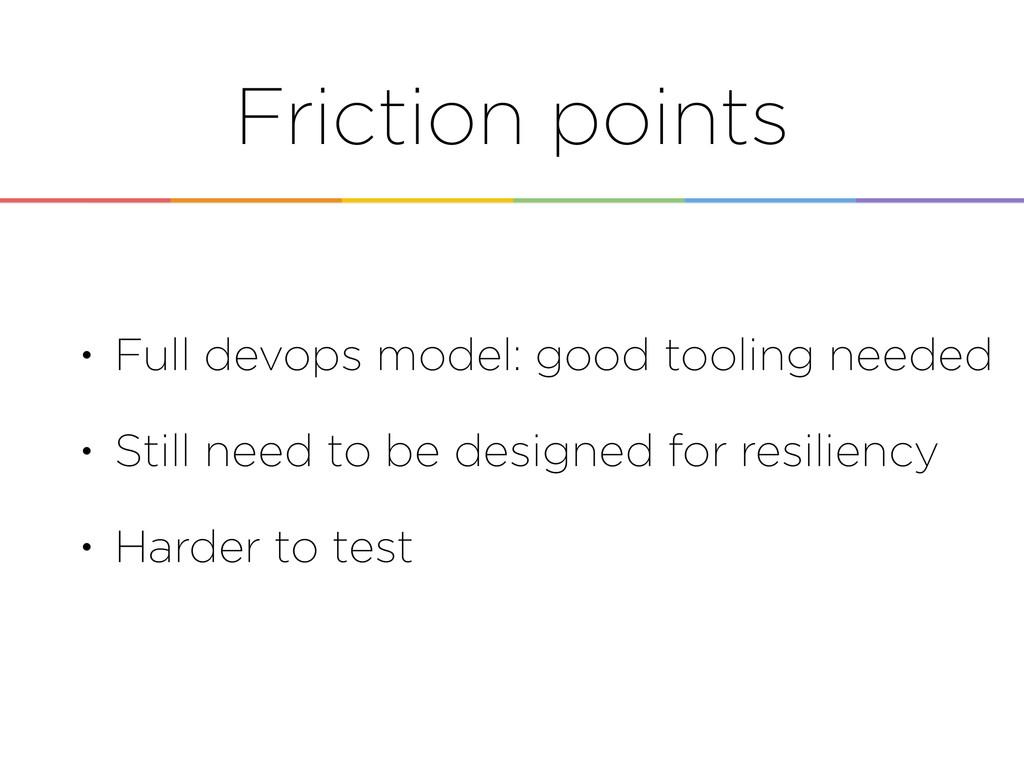 • Full devops model: good tooling needed • Stil...