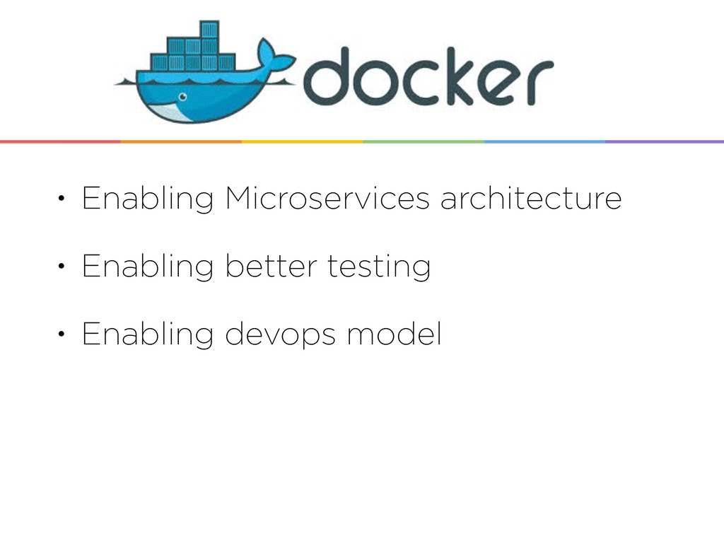 • Enabling Microservices architecture • Enablin...