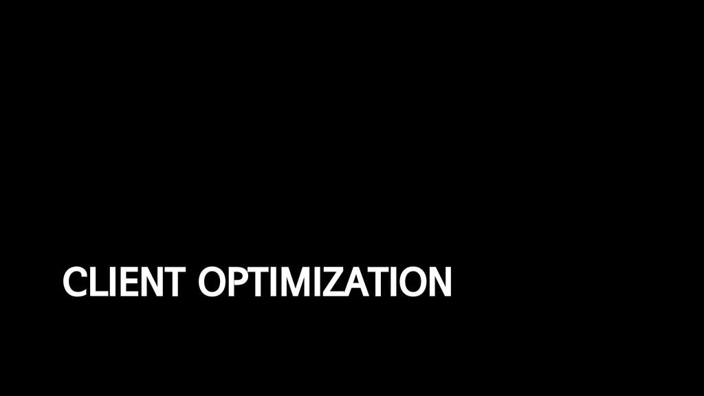 CLIENT OPTIMIZATION