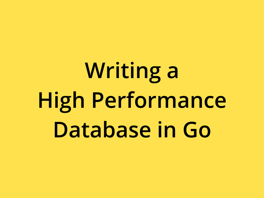 Writing a High Performance Database in Go