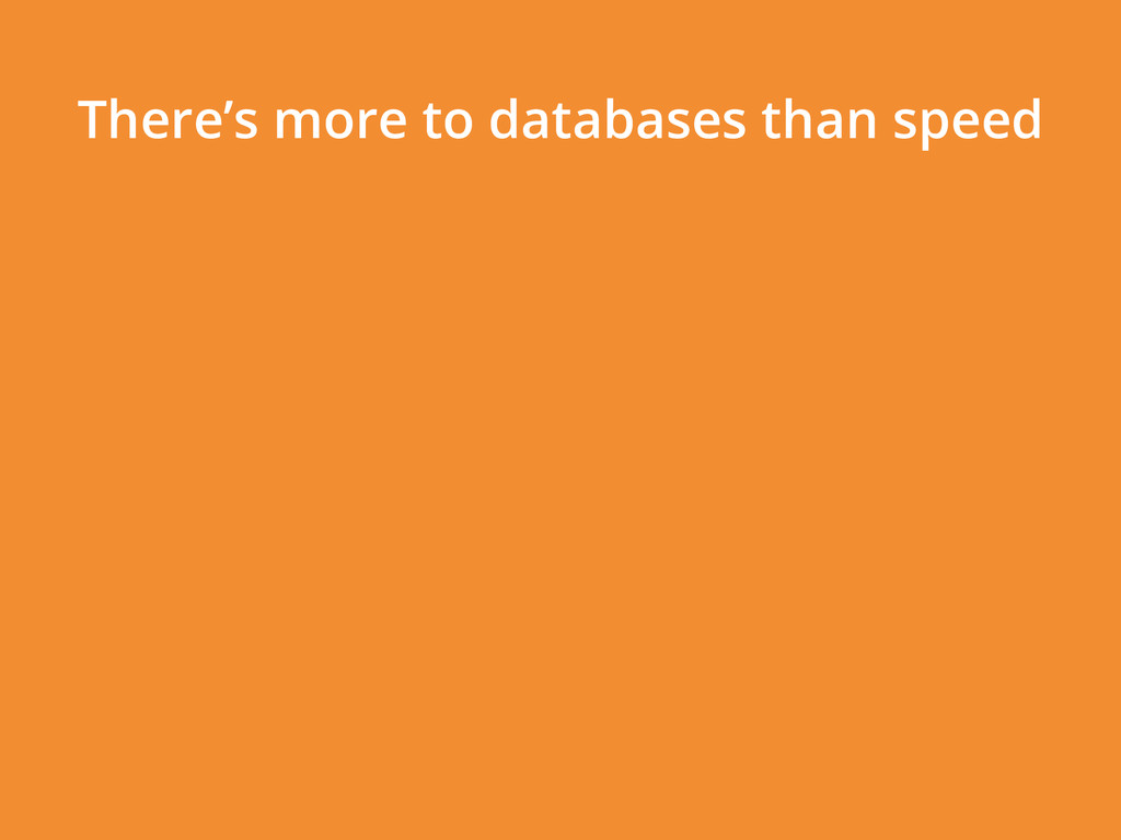 There's more to databases than speed