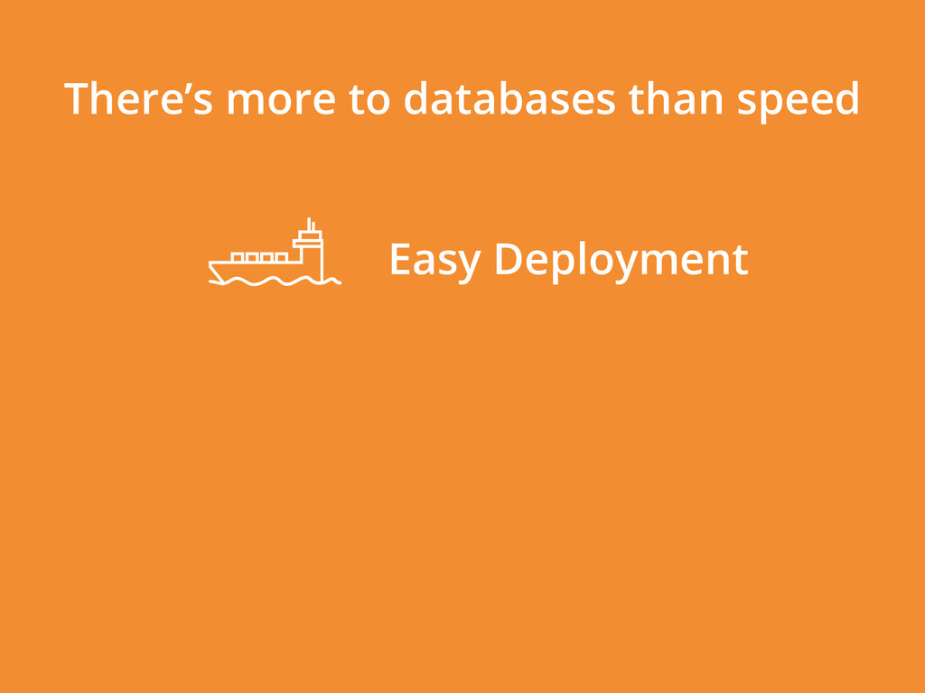 There's more to databases than speed Easy Deplo...
