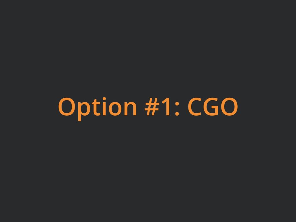 Option #1: CGO
