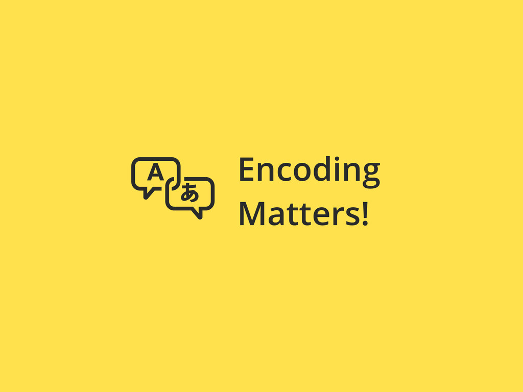 Encoding Matters!
