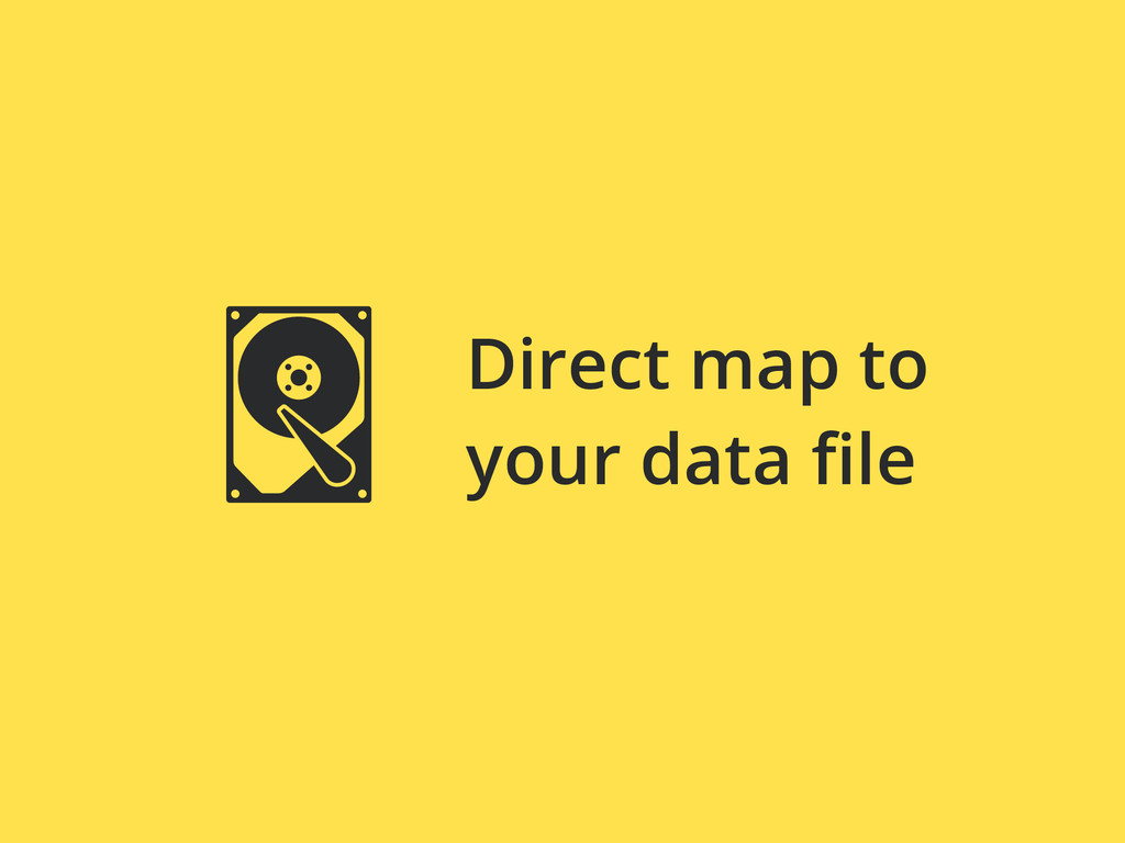 Direct map to your data file