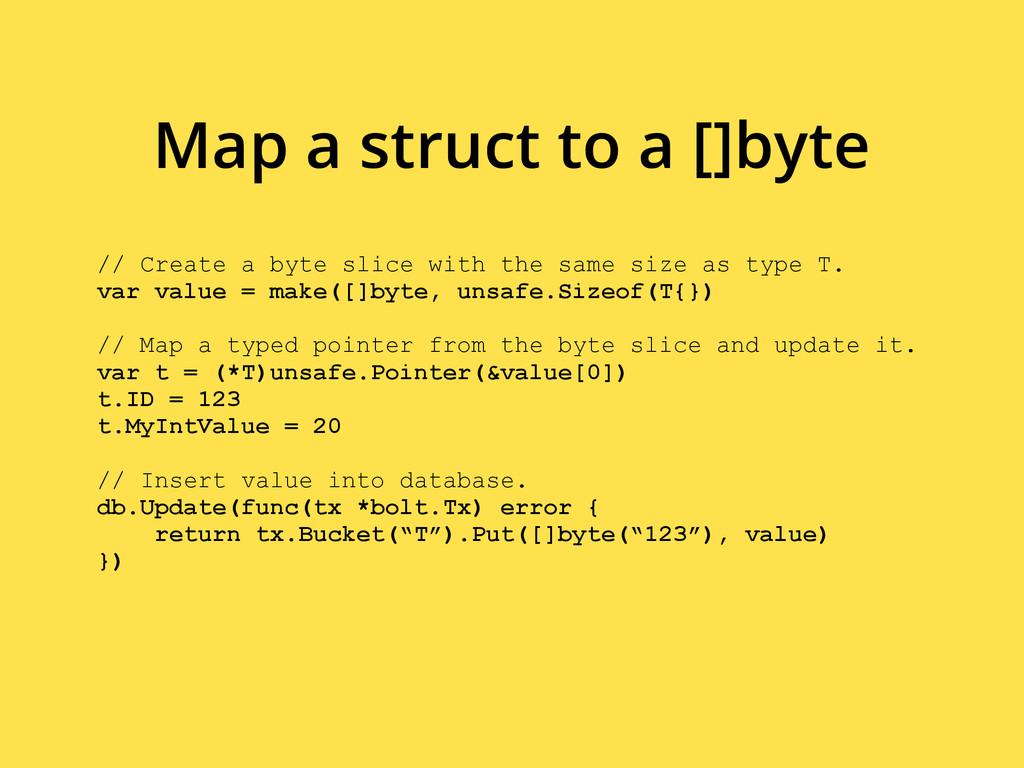 // Create a byte slice with the same size as ty...