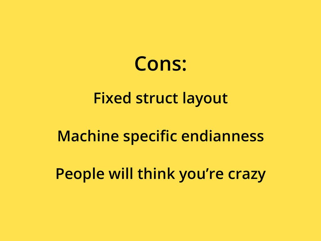 Fixed struct layout Cons: Machine specific endia...