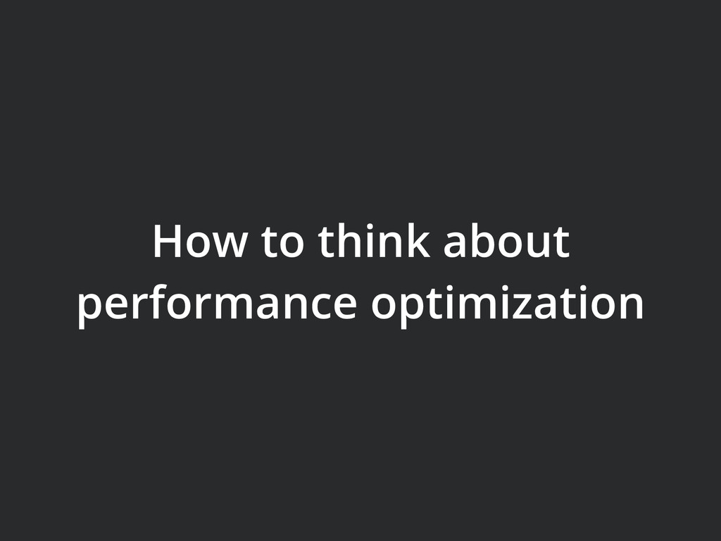 How to think about performance optimization