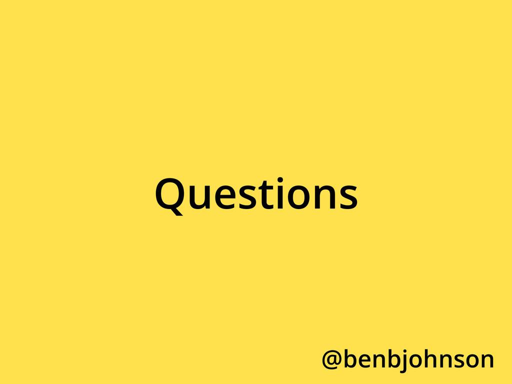 Questions @benbjohnson