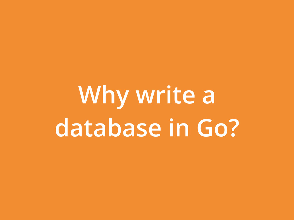 Why write a database in Go?