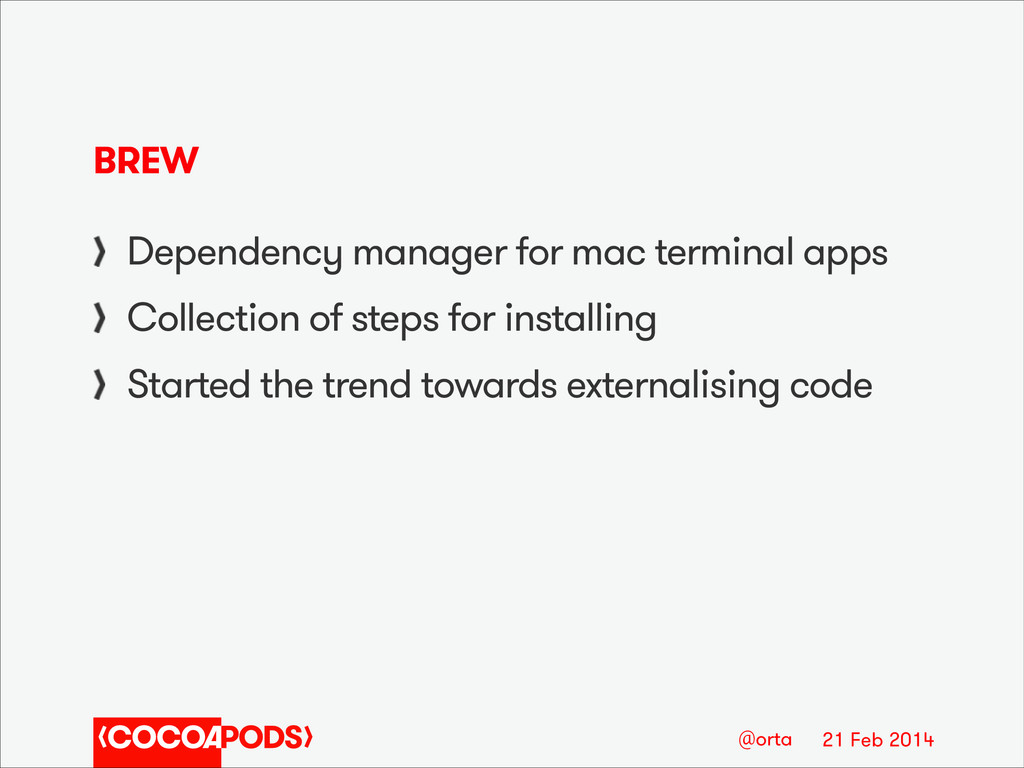 21 Feb 2014 @orta BREW Dependency manager for m...