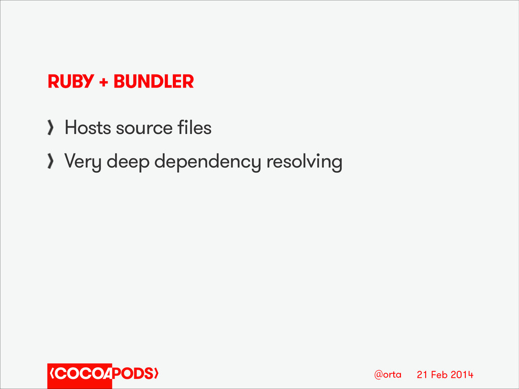 21 Feb 2014 @orta RUBY + BUNDLER Hosts source f...