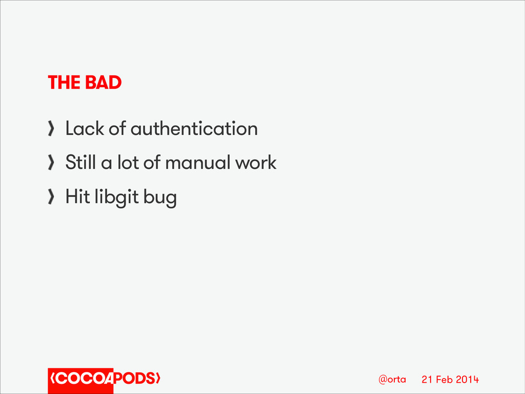 21 Feb 2014 @orta THE BAD Lack of authenticatio...