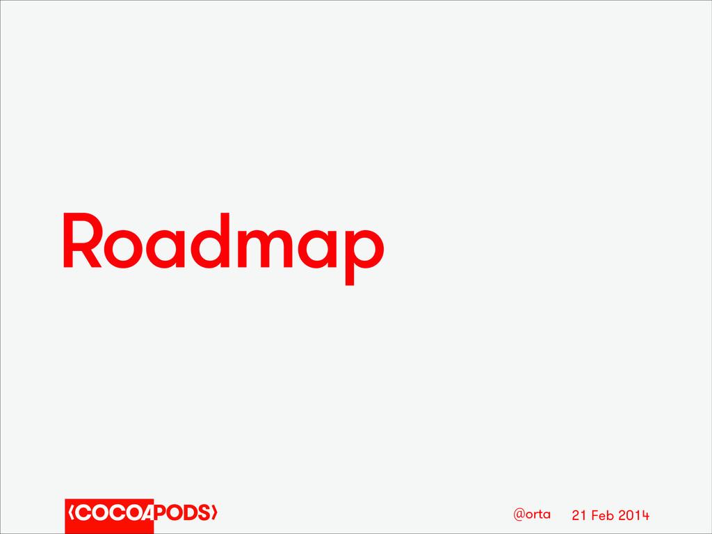 21 Feb 2014 @orta Roadmap