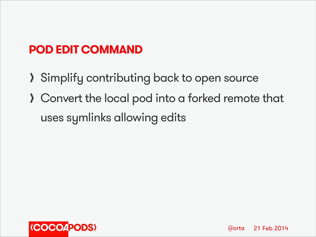 21 Feb 2014 @orta POD EDIT COMMAND Simplify con...