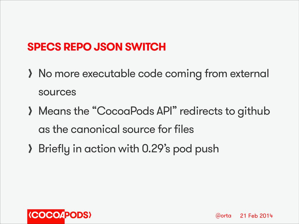 21 Feb 2014 @orta SPECS REPO JSON SWITCH No mor...