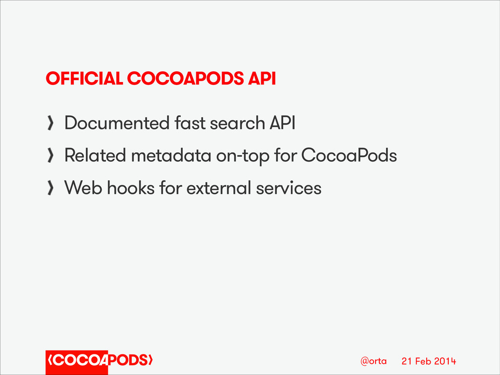 21 Feb 2014 @orta OFFICIAL COCOAPODS API Docume...