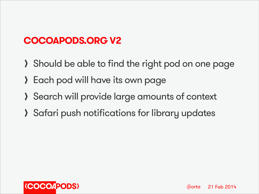 21 Feb 2014 @orta COCOAPODS.ORG V2 Should be ab...
