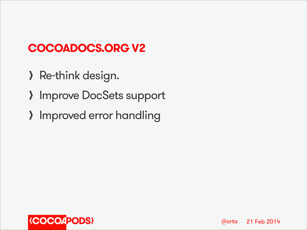21 Feb 2014 @orta COCOADOCS.ORG V2 Re-think des...