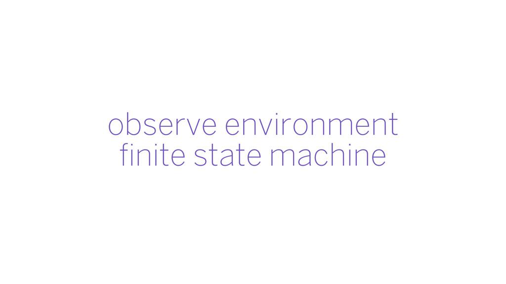 observe environment finite state machine