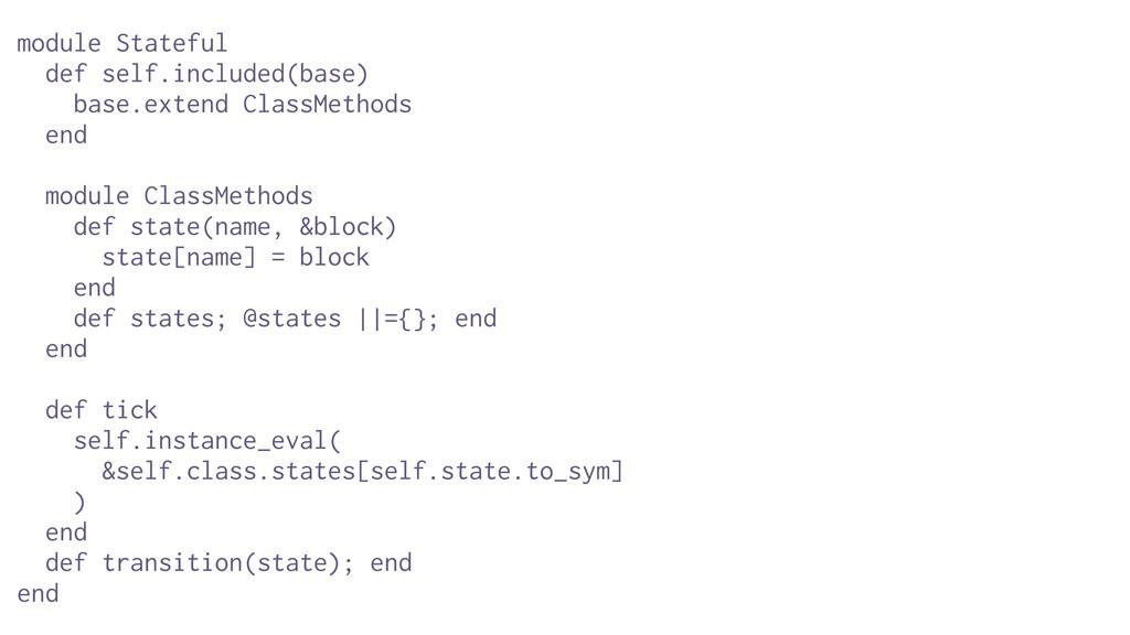 module Stateful def self.included(base) base.ex...