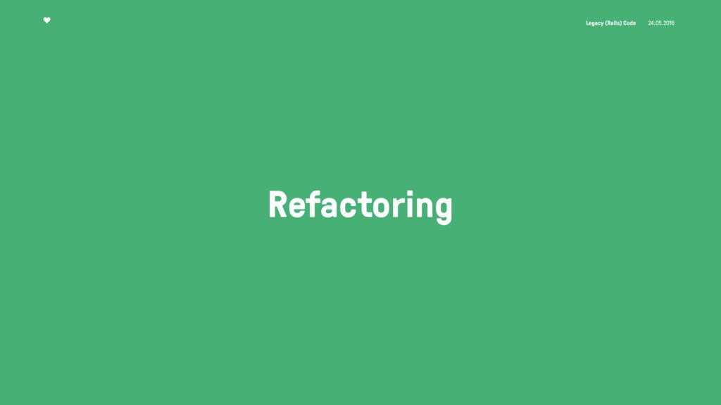 Legacy (Rails) Code 24.05.2016 Refactoring