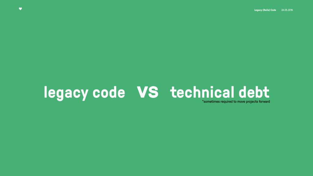 Legacy (Rails) Code 24.05.2016 legacy code vs t...