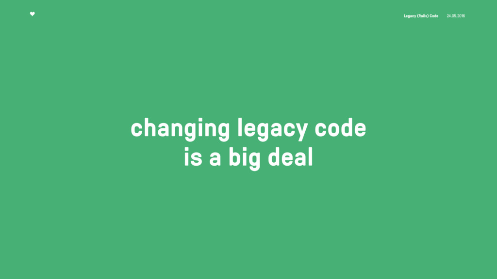 Legacy (Rails) Code 24.05.2016 changing legacy ...