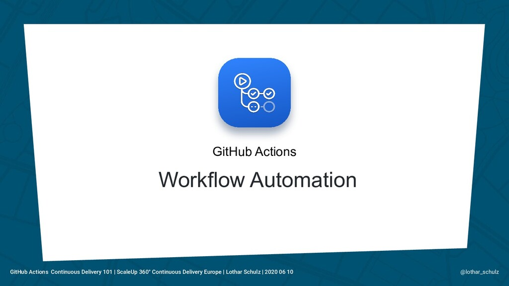 GitHub Actions Workflow Automation @lothar_schu...