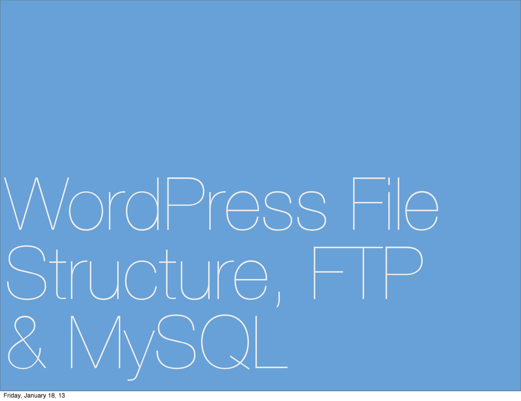 WordPress File Structure, FTP & MySQL Friday, J...