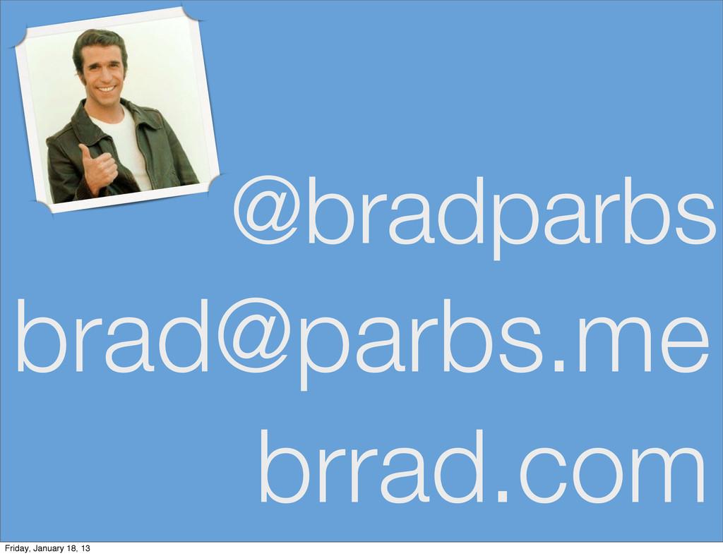 @bradparbs brad@parbs.me brrad.com Friday, Janu...