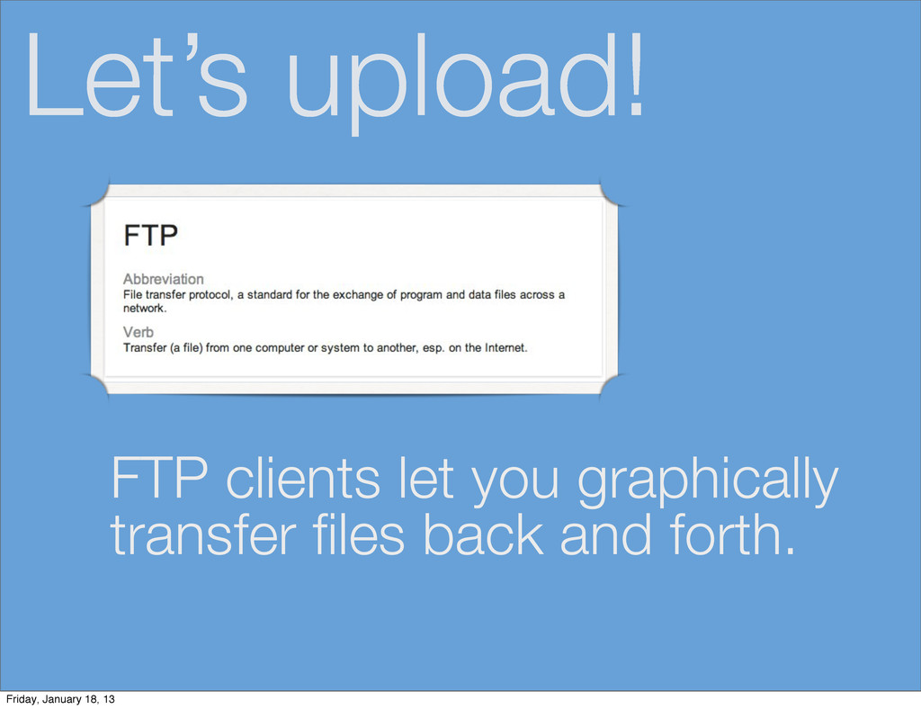Let's upload! FTP clients let you graphically t...