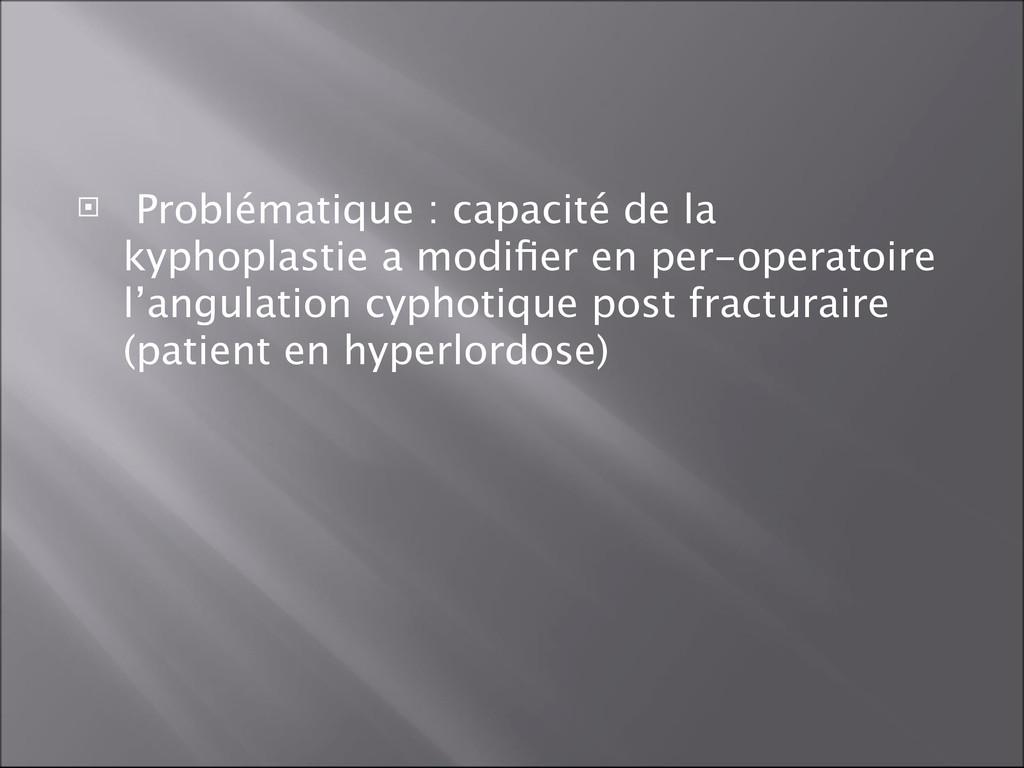  Problématique : capacité de la kyphoplastie a...