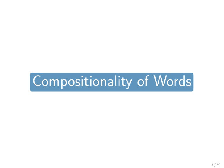 Compositionality of Words 3 / 29