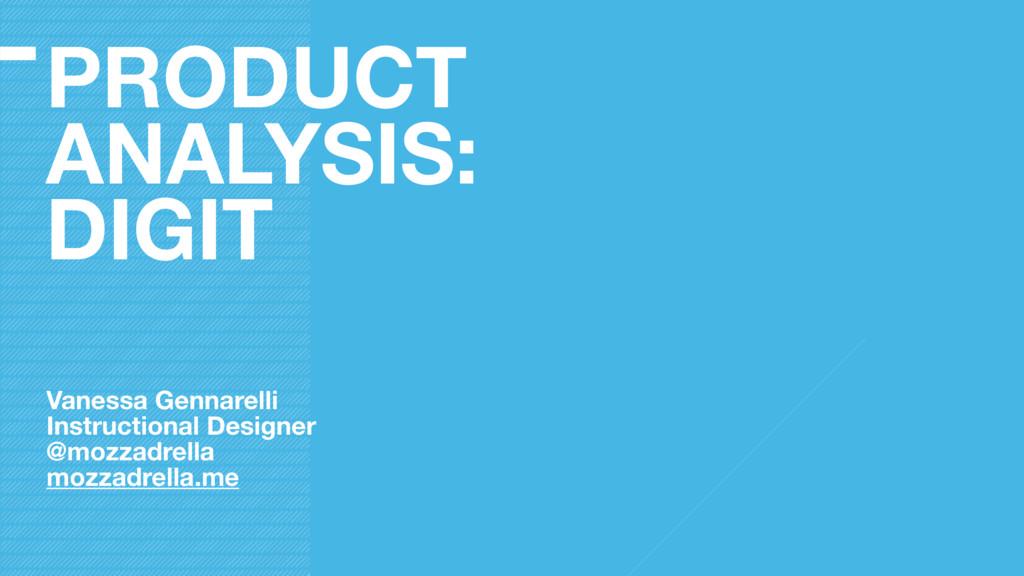 PRODUCT ANALYSIS: DIGIT Vanessa Gennarelli Inst...