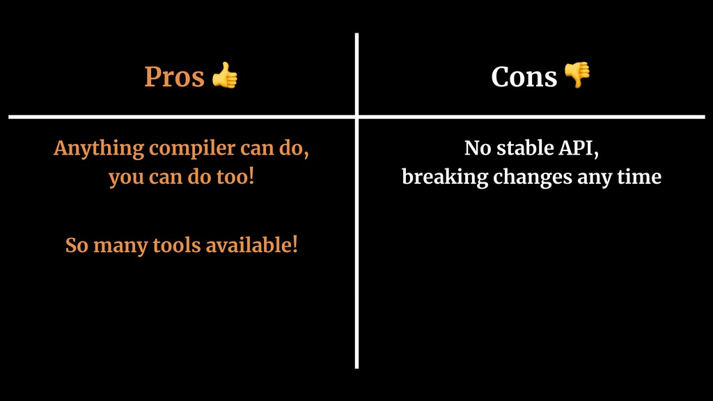 Pros  Cons  Anything compiler can do, 