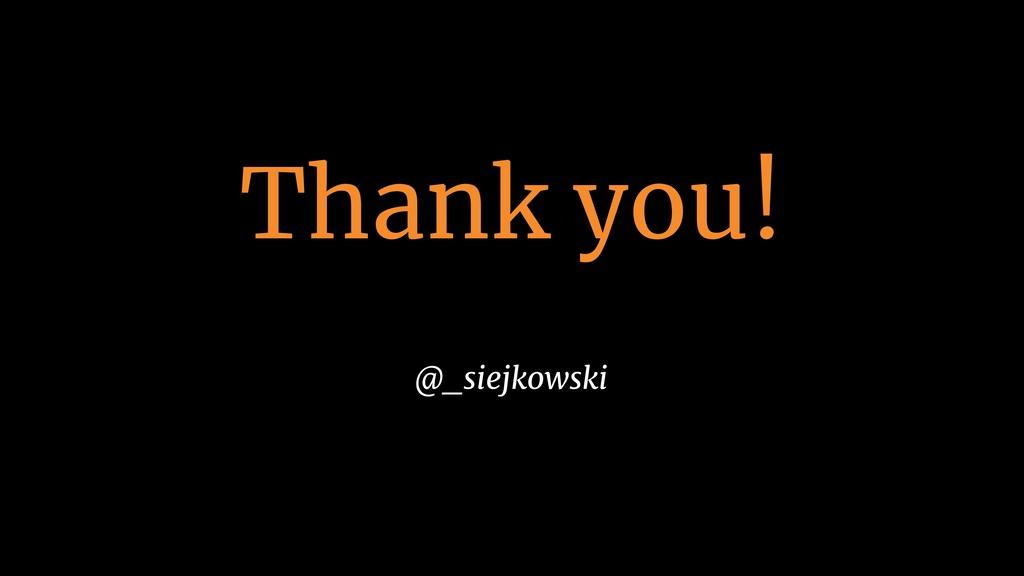 Thank you! @_siejkowski
