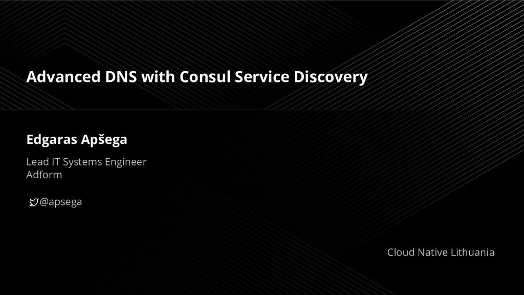 Advanced DNS with Consul Service Discovery Edga...