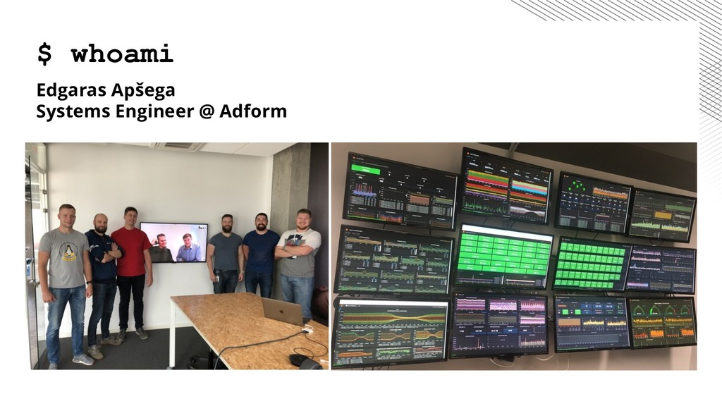 $ whoami Edgaras Apšega Systems Engineer @ Adfo...