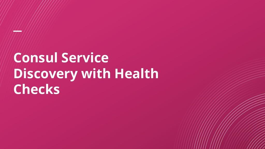 Consul Service Discovery with Health Checks