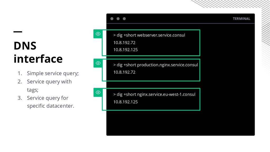 TERMINAL > dig +short webserver.service.consul ...