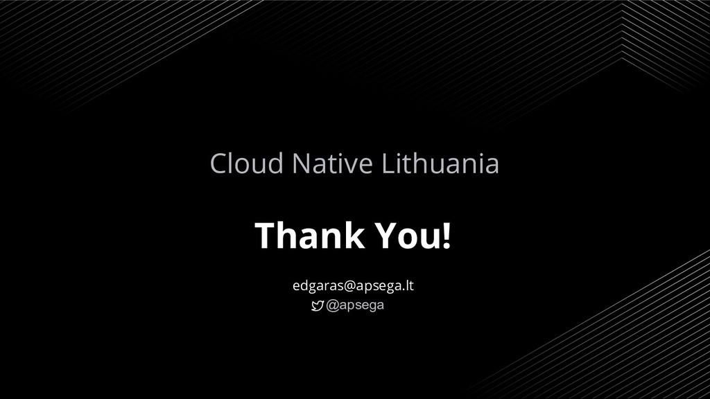 Thank You! edgaras@apsega.lt @apsega 29 Cloud N...