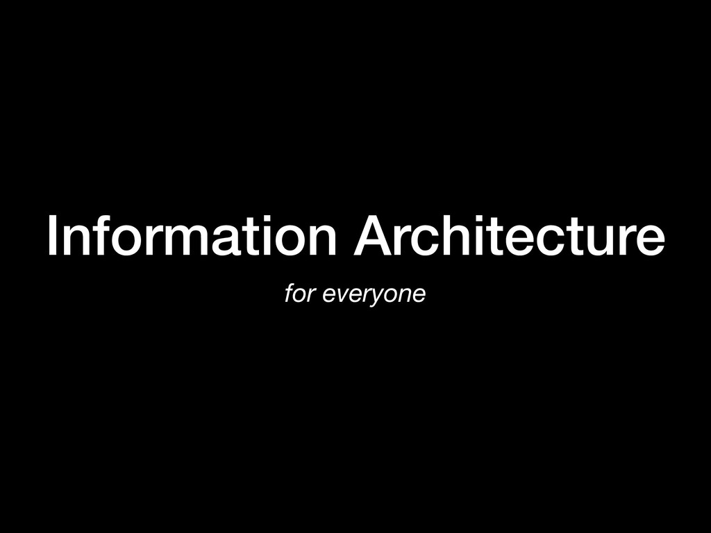 Information Architecture for everyone