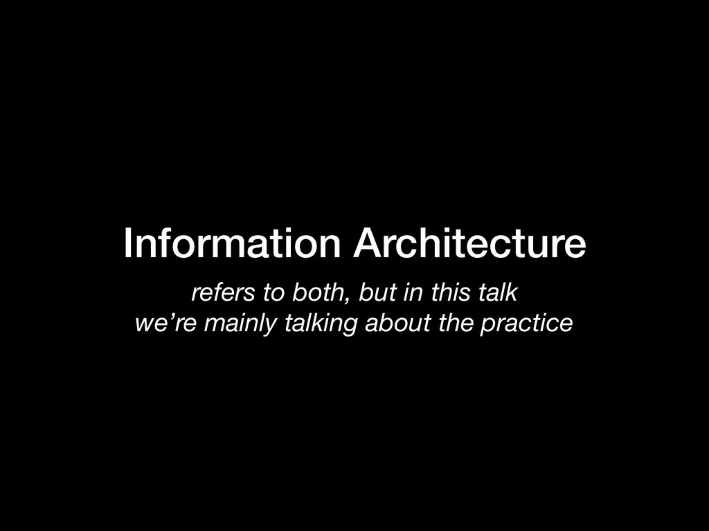 Information Architecture refers to both, but in...