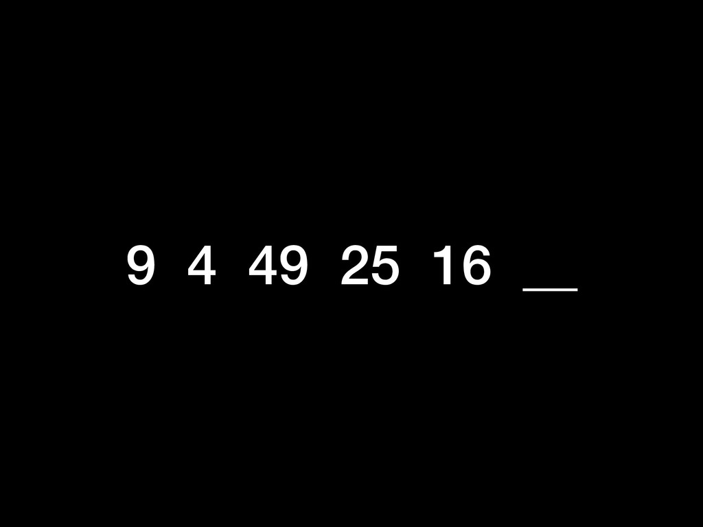 9 4 49 25 16 __