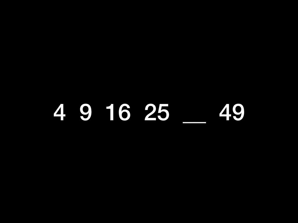 4 9 16 25 __ 49
