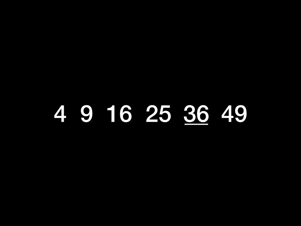 4 9 16 25 __ 49 36