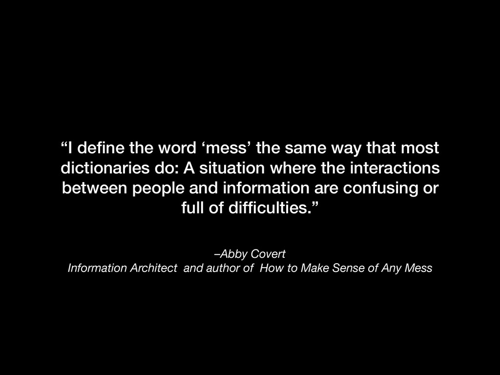 –Abby Covert Information Architect and author o...