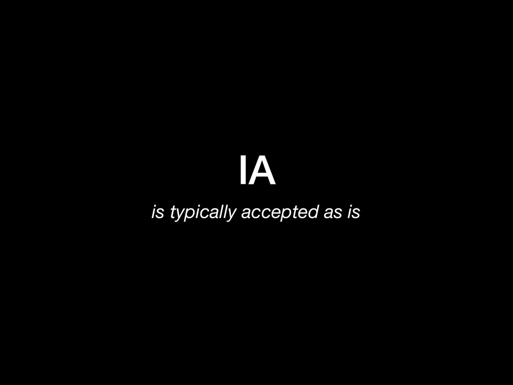 IA is typically accepted as is